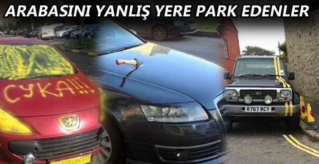 ARABASINI YANLIŞ YERE PARK EDENLER